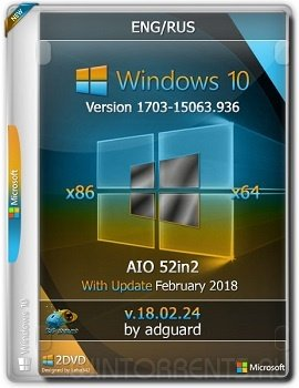Windows 10 AIO 52in2 (x86-x64) 1703.15063.936 With Update by adguard v.18.02.24 (2018) [En/Ru]