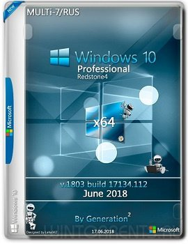 Windows 10 Pro (x64) RS4 v.1803.17134.112 June 2018 by Generation2