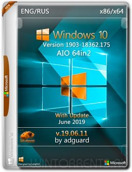 Windows 10 AIO 64in2 (x86-x64) 1903 with Update [18362.175] by adguard v19.06.11